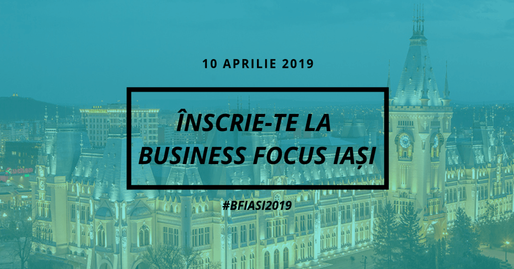 Business Focus Iași 2019, evenimentul oamenilor de afaceri din Moldova